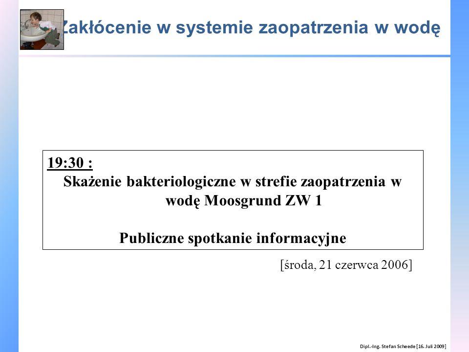 Zakłócenie w systemie zaopatrzenia w wodę Dipl.-Ing. Stefan Scheede [16. Juli 2009] [środa, 21 czerwca 2006] 19:30 : Skażenie bakteriologiczne w stref