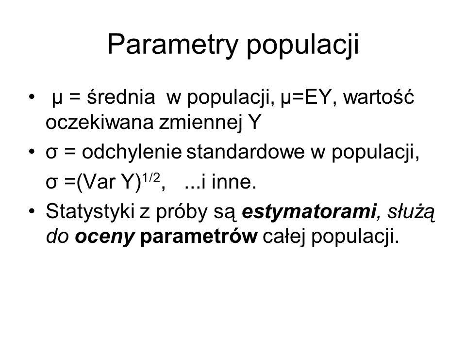 Parametry populacji μ = średnia w populacji, μ=EY, wartość oczekiwana zmiennej Y σ = odchylenie standardowe w populacji, σ =(Var Y) 1/2,...i inne. Sta