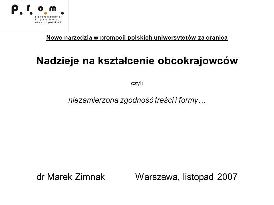 Nowe narzędzia w promocji polskich uniwersytetów za granicą Nadzieje na kształcenie obcokrajowców czyli niezamierzona zgodność treści i formy… dr Mare