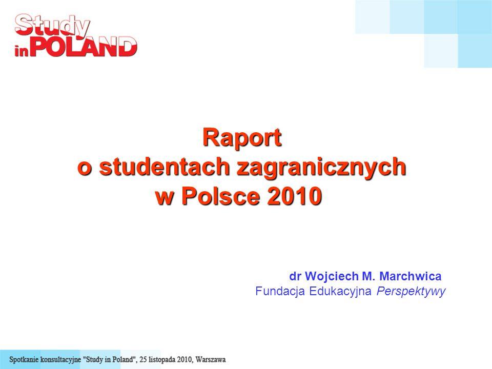 Raport o studentach zagranicznych w Polsce 2010 dr Wojciech M. Marchwica Fundacja Edukacyjna Perspektywy