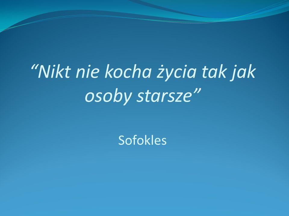 Nikt nie kocha życia tak jak osoby starsze Sofokles