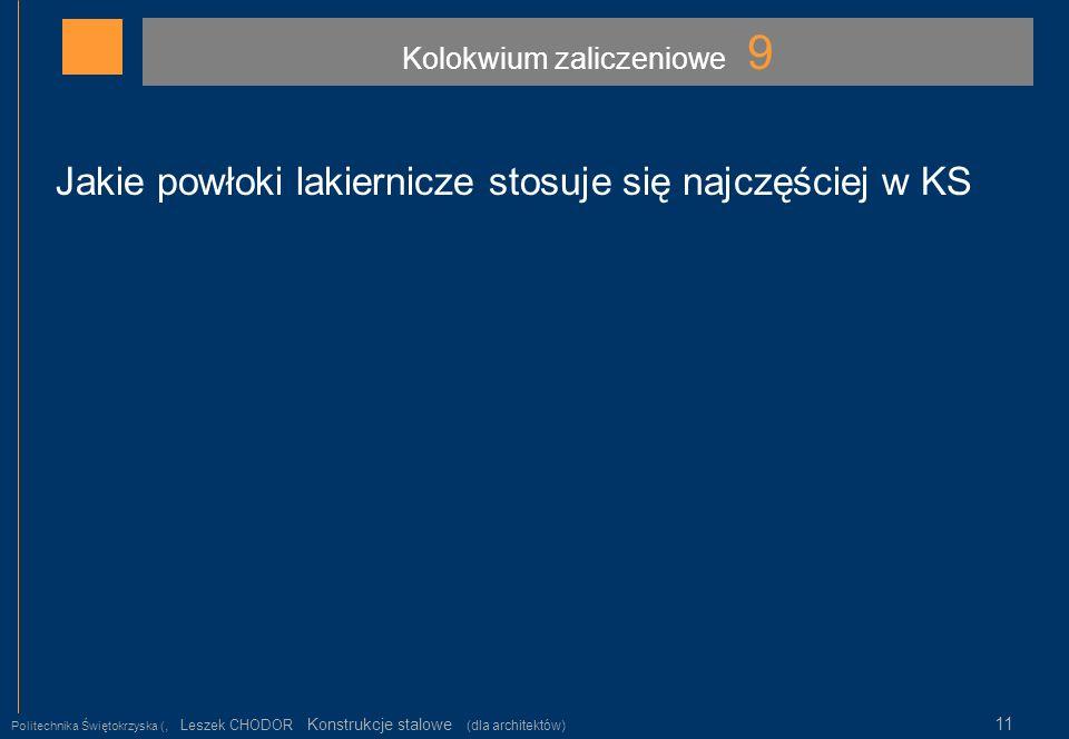 Kolokwium zaliczeniowe 9 Politechnika Świętokrzyska (, Leszek CHODOR Konstrukcje stalowe (dla architektów) 11 Jakie powłoki lakiernicze stosuje się na