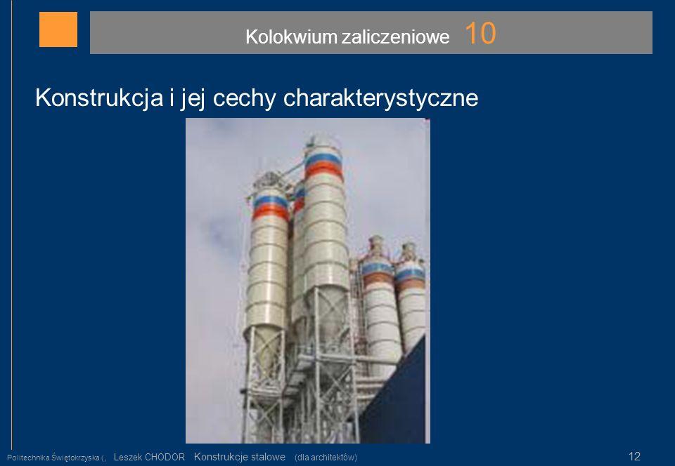 Kolokwium zaliczeniowe 10 Politechnika Świętokrzyska (, Leszek CHODOR Konstrukcje stalowe (dla architektów) 12 Konstrukcja i jej cechy charakterystycz
