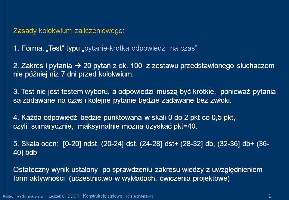 Politechnika Świętokrzyska (, Leszek CHODOR Konstrukcje stalowe (dla architektów) 2 Zasady kolokwium zaliczeniowego: 1. Forma: Test typu pytanie-krótk