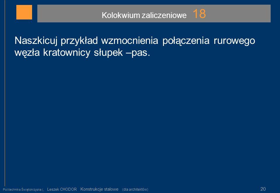 Kolokwium zaliczeniowe 18 Politechnika Świętokrzyska (, Leszek CHODOR Konstrukcje stalowe (dla architektów) 20 Naszkicuj przykład wzmocnienia połączen