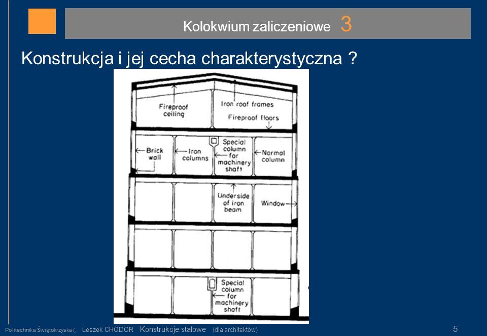 Kolokwium zaliczeniowe 3 Politechnika Świętokrzyska (, Leszek CHODOR Konstrukcje stalowe (dla architektów) 5 Konstrukcja i jej cecha charakterystyczna