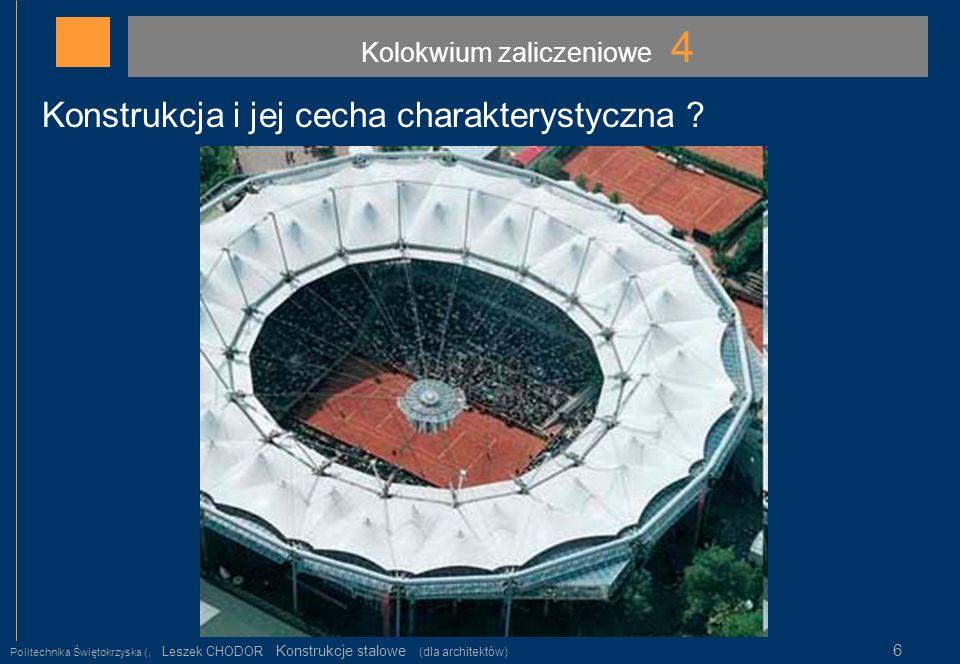 Kolokwium zaliczeniowe 4 Politechnika Świętokrzyska (, Leszek CHODOR Konstrukcje stalowe (dla architektów) 6 Konstrukcja i jej cecha charakterystyczna