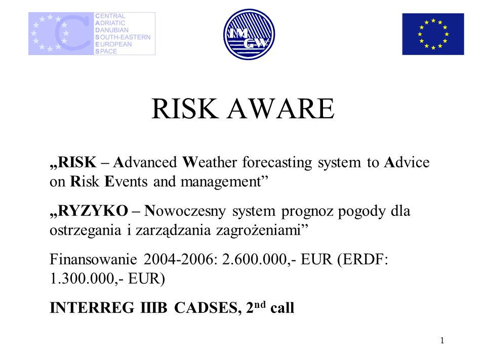 1 RISK AWARE RISK – Advanced Weather forecasting system to Advice on Risk Events and management RYZYKO – Nowoczesny system prognoz pogody dla ostrzega