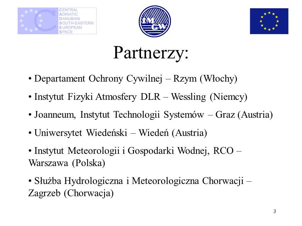 3 Partnerzy: Departament Ochrony Cywilnej – Rzym (Włochy) Instytut Fizyki Atmosfery DLR – Wessling (Niemcy) Joanneum, Instytut Technologii Systemów –