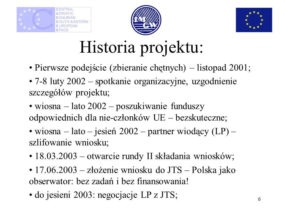 7 Historia projektu: 12.12.2003 – pogłoski o przyjęciu wniosku; 5.02.2004 – oficjalne zawiadomienie o akceptacji wniosku (budżet ERDF obcięty o 21% do sumy 1.300.000,- EUR), czas formalnie I.2004 – XII.2006; Spotkanie inicjacyjne (kick-off) 19-21 maja 2004, formalnie projekt trwa od początku 2004; 5.11.2004 – złożenie przez LP wniosku o rozszerzenie finansowania projektu na nowych członków, tj.