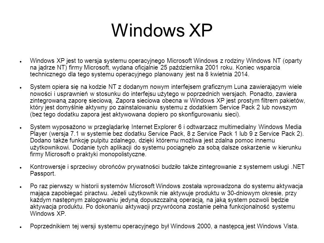Windows XP Windows XP jest to wersja systemu operacyjnego Microsoft Windows z rodziny Windows NT (oparty na jądrze NT) firmy Microsoft, wydana oficjal