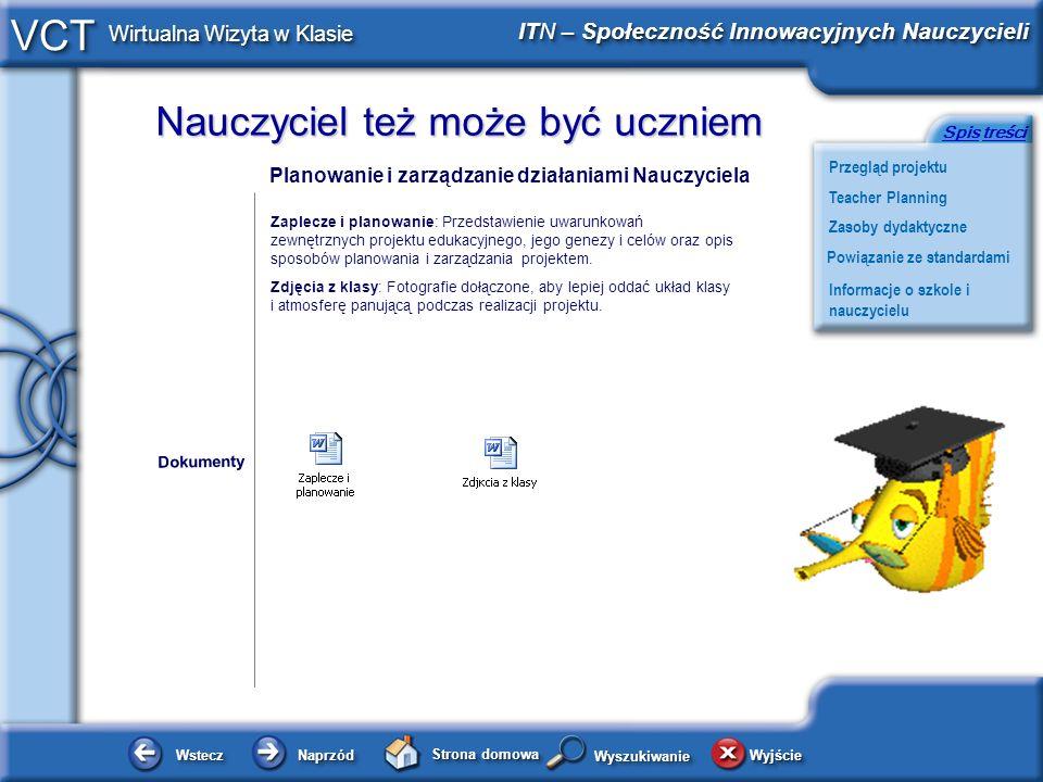 Nauczyciel też może być uczniem WsteczWstecz NaprzódNaprzód Strona domowa WyjścieWyjście Przegląd projektu ITN – Społeczność Innowacyjnych Nauczycieli