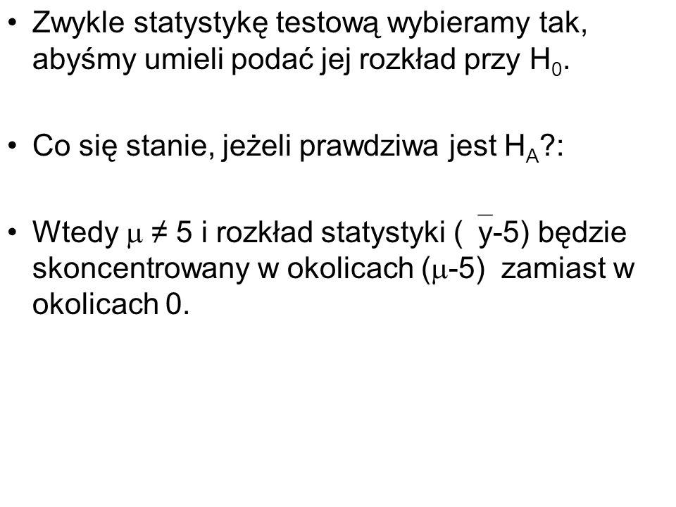 Zwykle statystykę testową wybieramy tak, abyśmy umieli podać jej rozkład przy H 0. Co się stanie, jeżeli prawdziwa jest H A ?: Wtedy 5 i rozkład staty