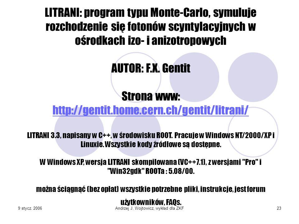 9 stycz. 2006Andrzej J. Wojtowicz, wykład dla ZKF23 LITRANI: program typu Monte-Carlo, symuluje rozchodzenie się fotonów scyntylacyjnych w ośrodkach i
