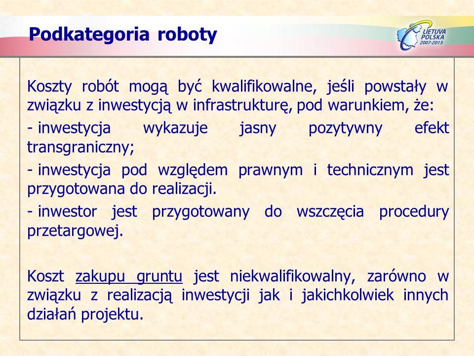 Podkategoria roboty Koszty robót mogą być kwalifikowalne, jeśli powstały w związku z inwestycją w infrastrukturę, pod warunkiem, że: - inwestycja wyka