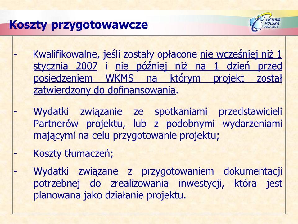 Koszty przygotowawcze - Kwalifikowalne, jeśli zostały opłacone nie wcześniej niż 1 stycznia 2007 i nie później niż na 1 dzień przed posiedzeniem WKMS