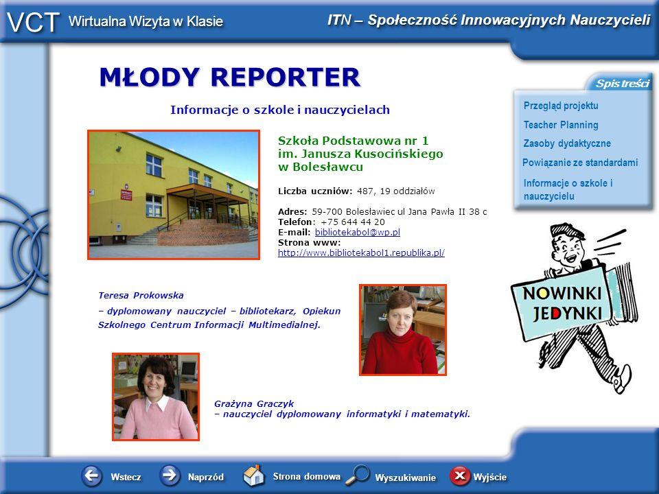 MŁODY REPORTER WsteczWstecz NaprzódNaprzód Strona domowa WyjścieWyjście Przegląd projektu ITN – Społeczność Innowacyjnych Nauczycieli Teacher Planning