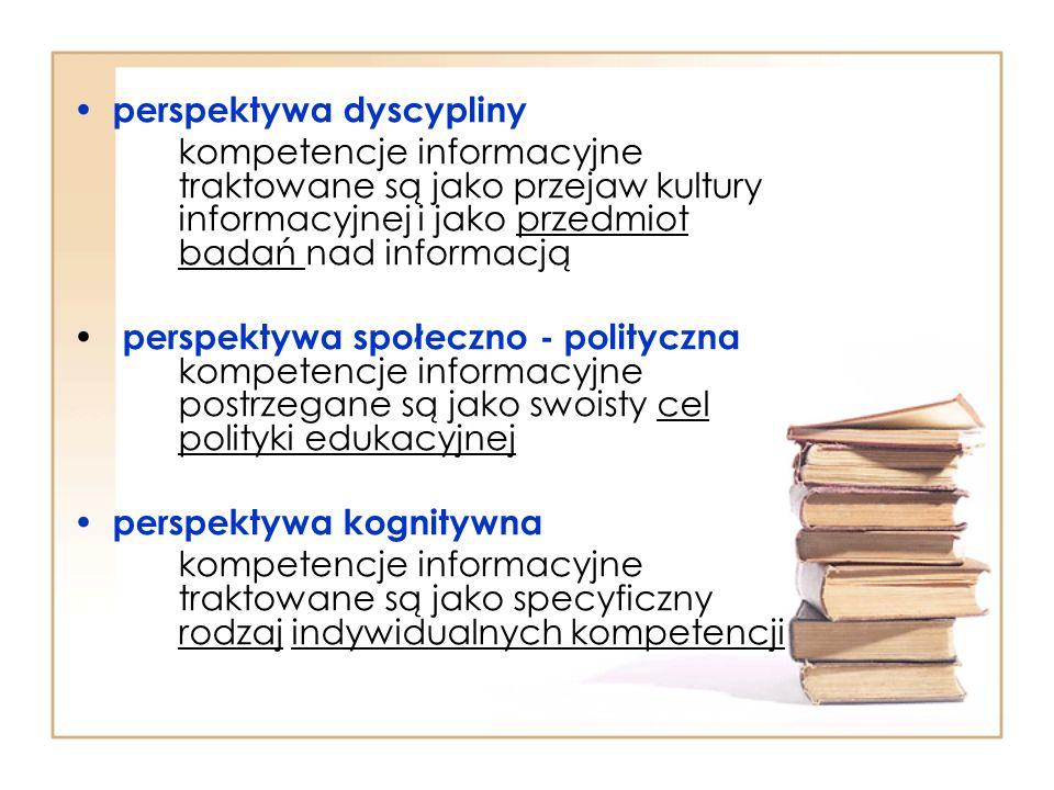perspektywa dyscypliny kompetencje informacyjne traktowane są jako przejaw kultury informacyjnej i jako przedmiot badań nad informacją perspektywa spo