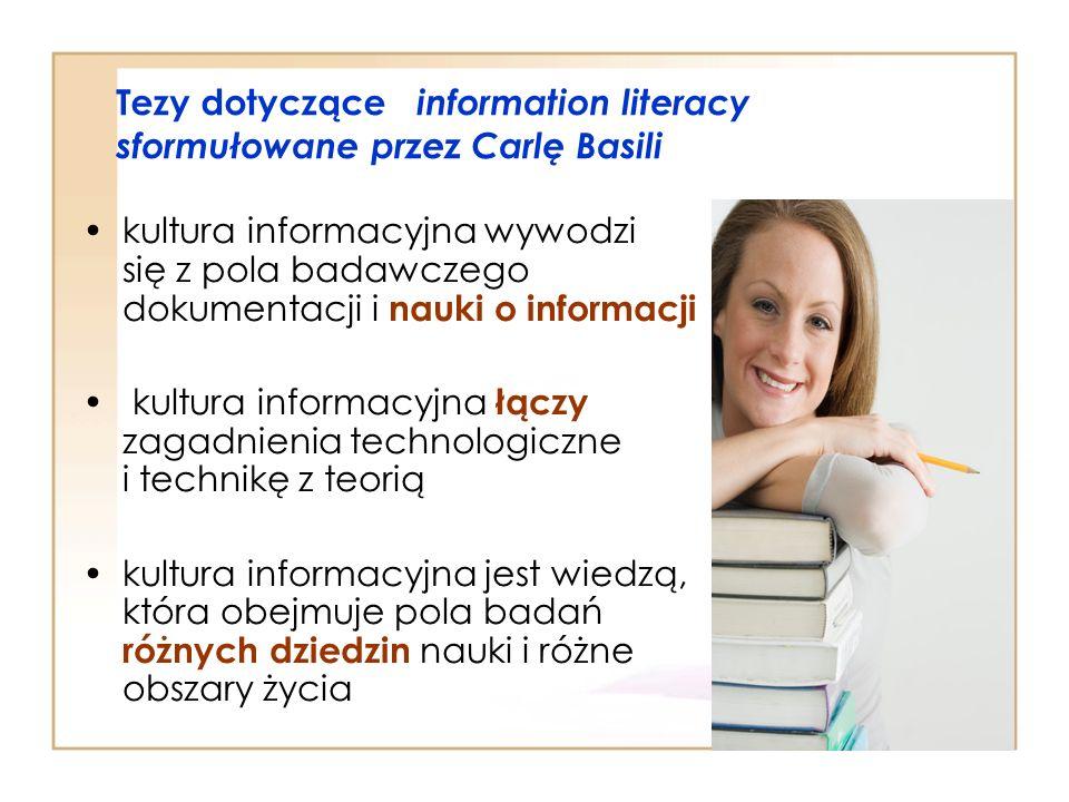 Tezy dotyczące information literacy sformułowane przez Carlę Basili kultura informacyjna wywodzi się z pola badawczego dokumentacji i nauki o informac