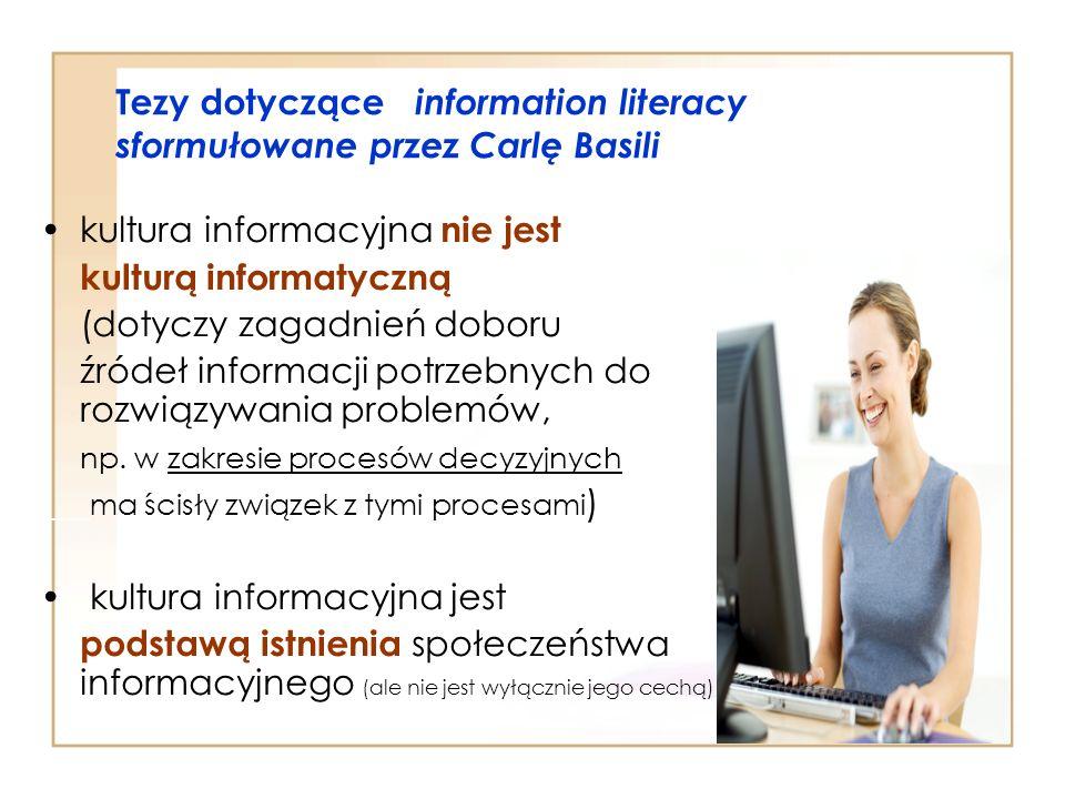 Tezy dotyczące information literacy sformułowane przez Carlę Basili kultura informacyjna nie jest kulturą informatyczną (dotyczy zagadnień doboru źród