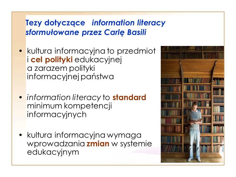 Tezy dotyczące information literacy sformułowane przez Carlę Basili kultura informacyjna to przedmiot i cel polityki edukacyjnej a zarazem polityki in