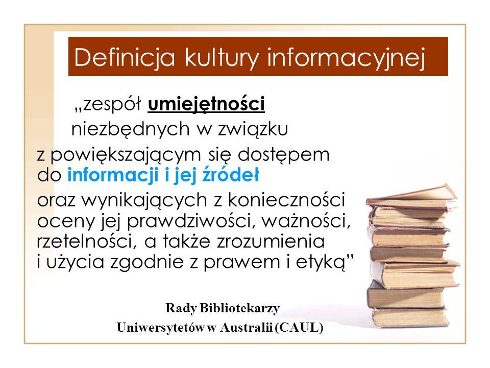 Definicja kultury informacyjnej zespół umiejętności niezbędnych w związku z powiększającym się dostępem do informacji i jej źródeł oraz wynikających z