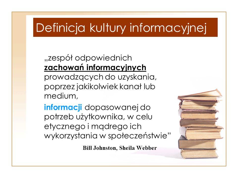 Definicja kultury informacyjnej zespół odpowiednich zachowań informacyjnych prowadzących do uzyskania, poprzez jakikolwiek kanał lub medium, informacj