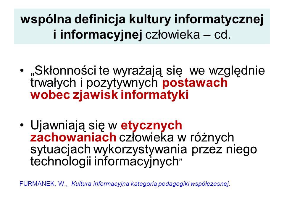 wspólna definicja kultury informatycznej i informacyjnej człowieka – cd. Skłonności te wyrażają się we względnie trwałych i pozytywnych postawach wobe