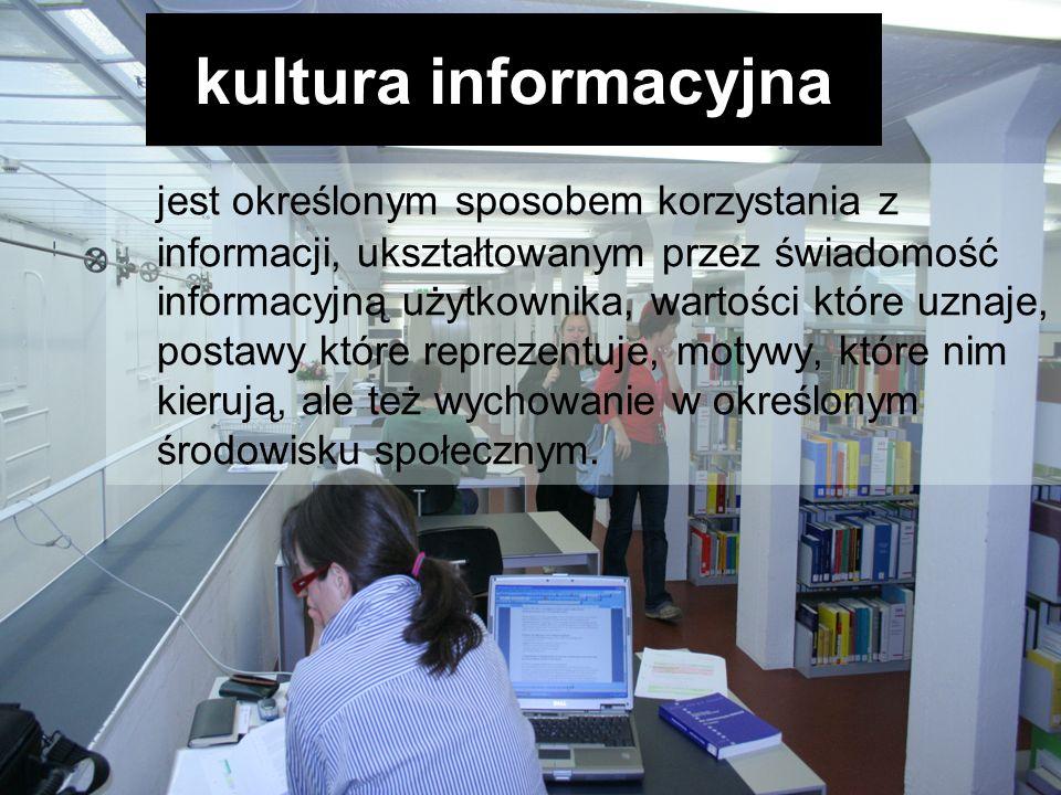 kultura informacyjna jest określonym sposobem korzystania z informacji, ukształtowanym przez świadomość informacyjną użytkownika, wartości które uznaj