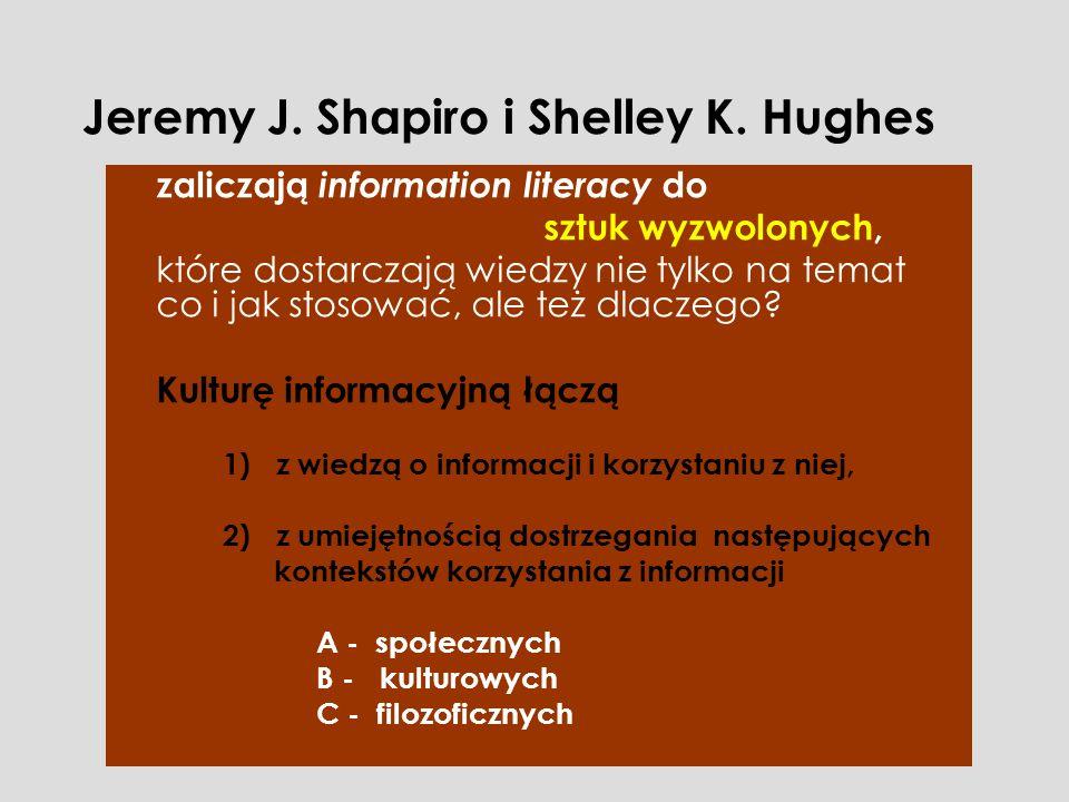 Jeremy J. Shapiro i Shelley K. Hughes zaliczają information literacy do sztuk wyzwolonych, które dostarczają wiedzy nie tylko na temat co i jak stosow
