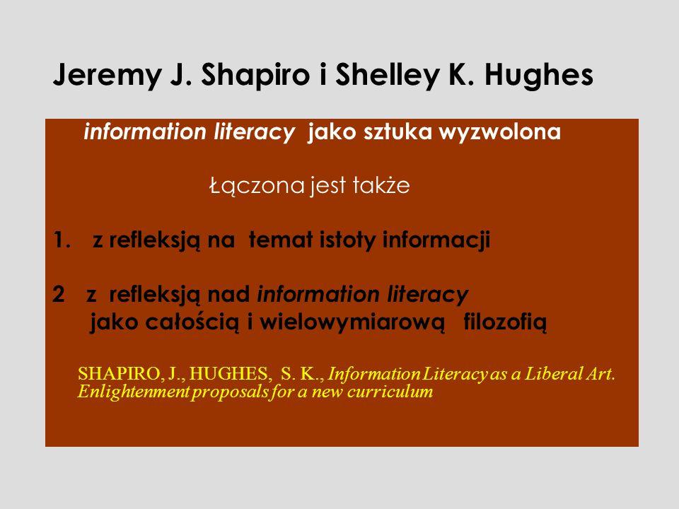 Jeremy J. Shapiro i Shelley K. Hughes information literacy jako sztuka wyzwolona Łączona jest także 1. z refleksją na temat istoty informacji 2z refle