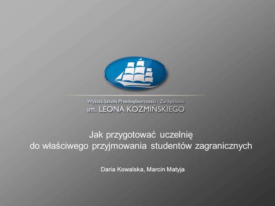 Jak przygotować uczelnię do właściwego przyjmowania studentów zagranicznych Daria Kowalska, Marcin Matyja