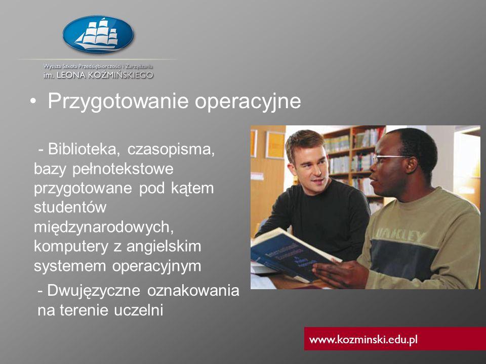 www.kozminski.edu.pl Przygotowanie operacyjne - Biblioteka, czasopisma, bazy pełnotekstowe przygotowane pod kątem studentów międzynarodowych, komputer