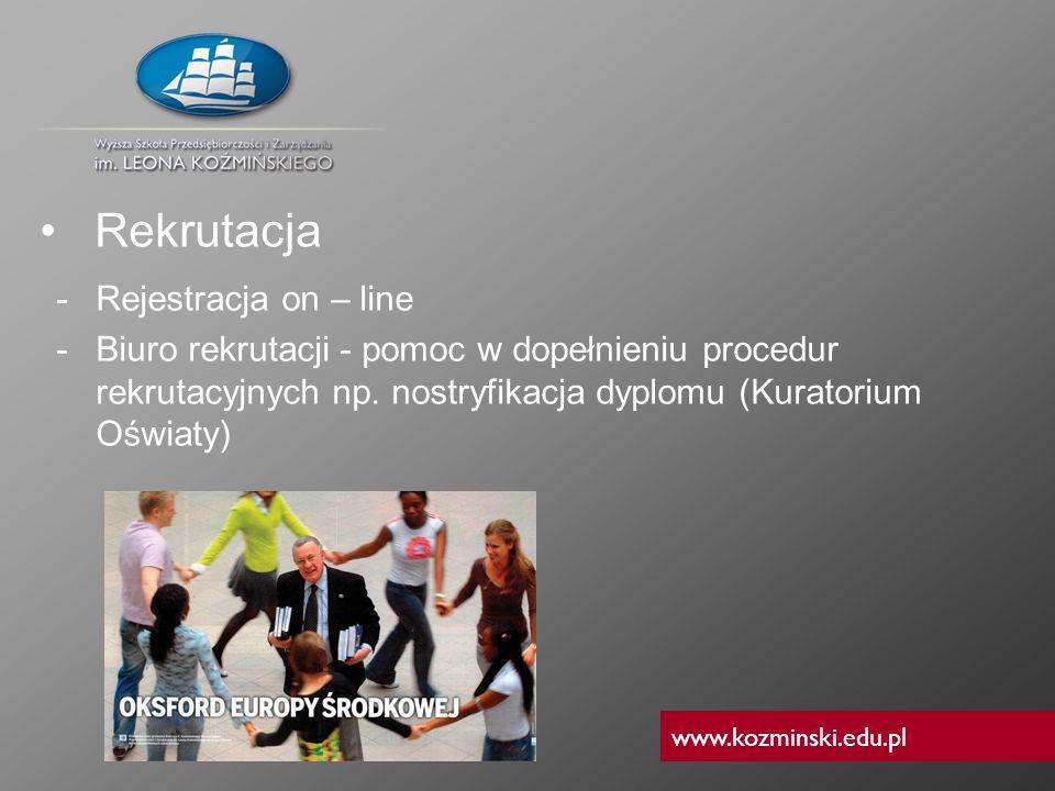 www.kozminski.edu.pl -Rejestracja on – line -Biuro rekrutacji - pomoc w dopełnieniu procedur rekrutacyjnych np. nostryfikacja dyplomu (Kuratorium Oświ