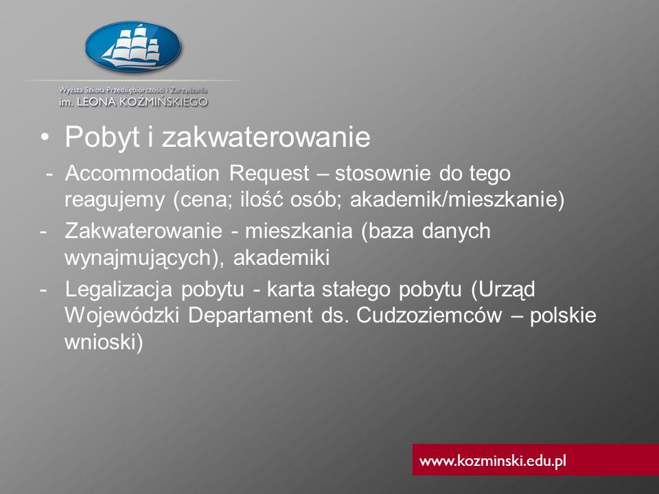 www.kozminski.edu.pl Pobyt i zakwaterowanie - Accommodation Request – stosownie do tego reagujemy (cena; ilość osób; akademik/mieszkanie) - Zakwaterow