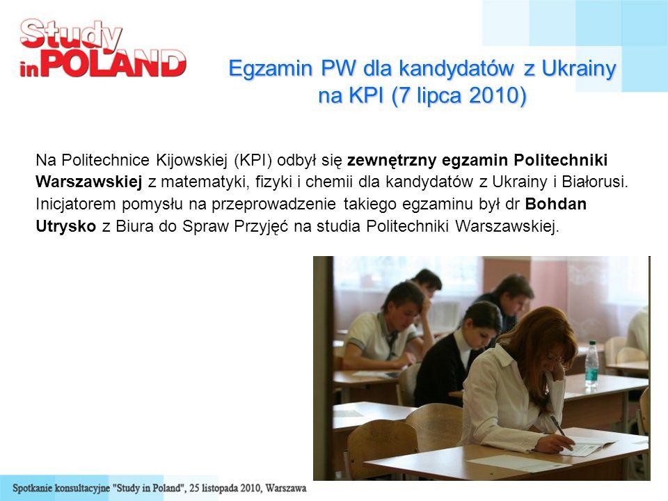 Egzamin PW dla kandydatów z Ukrainy na KPI (7 lipca 2010) Na Politechnice Kijowskiej (KPI) odbył się zewnętrzny egzamin Politechniki Warszawskiej z matematyki, fizyki i chemii dla kandydatów z Ukrainy i Białorusi.