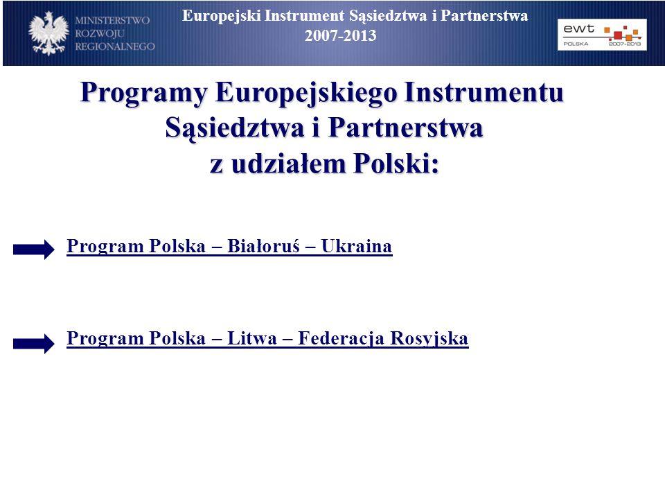 Programy Europejskiego Instrumentu Sąsiedztwa i Partnerstwa z udziałem Polski: Program Polska – Białoruś – Ukraina Program Polska – Litwa – Federacja