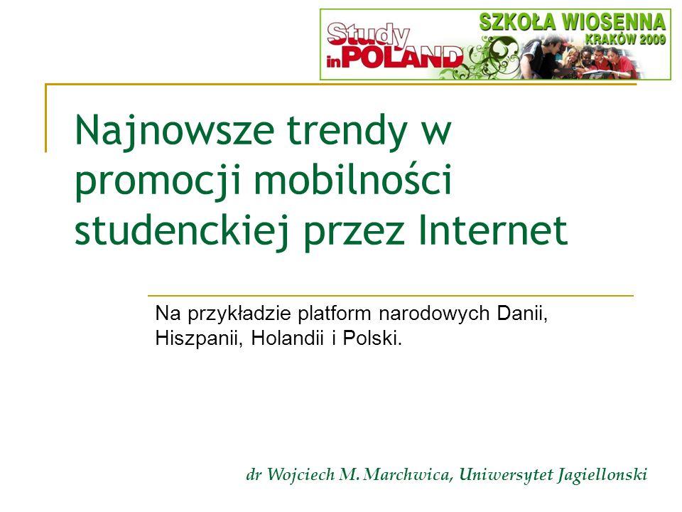 Najnowsze trendy w promocji mobilności studenckiej przez Internet Na przykładzie platform narodowych Danii, Hiszpanii, Holandii i Polski. dr Wojciech