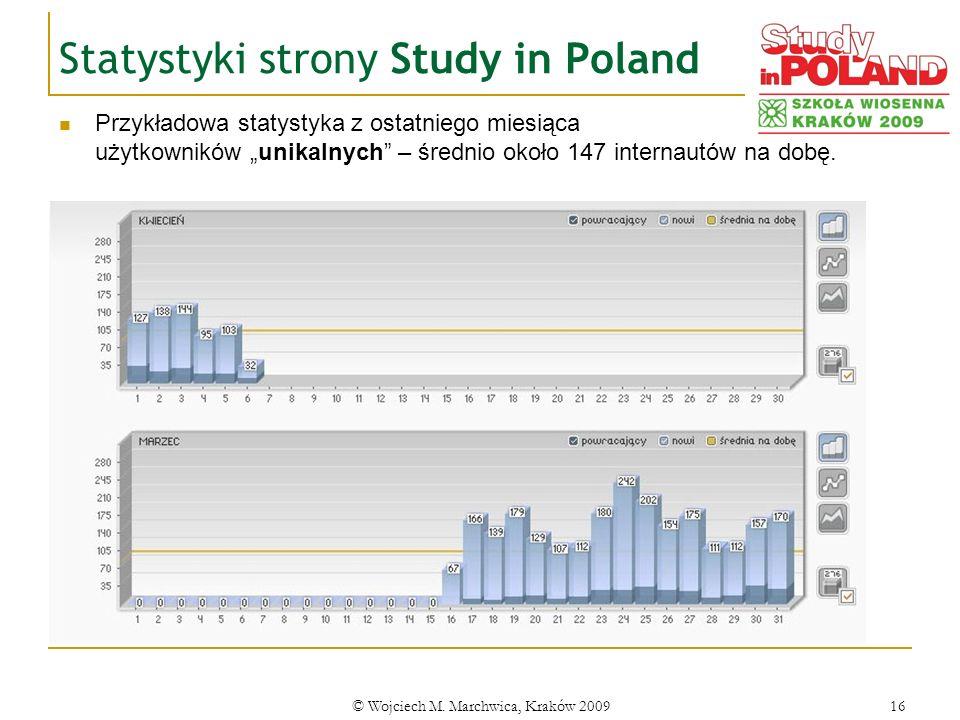 © Wojciech M. Marchwica, Kraków 200916 Statystyki strony Study in Poland Przykładowa statystyka z ostatniego miesiąca użytkowników unikalnych – średni