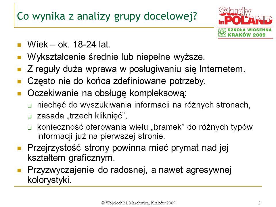 © Wojciech M. Marchwica, Kraków 20092 Co wynika z analizy grupy docelowej? Wiek – ok. 18-24 lat. Wykształcenie średnie lub niepełne wyższe. Z reguły d