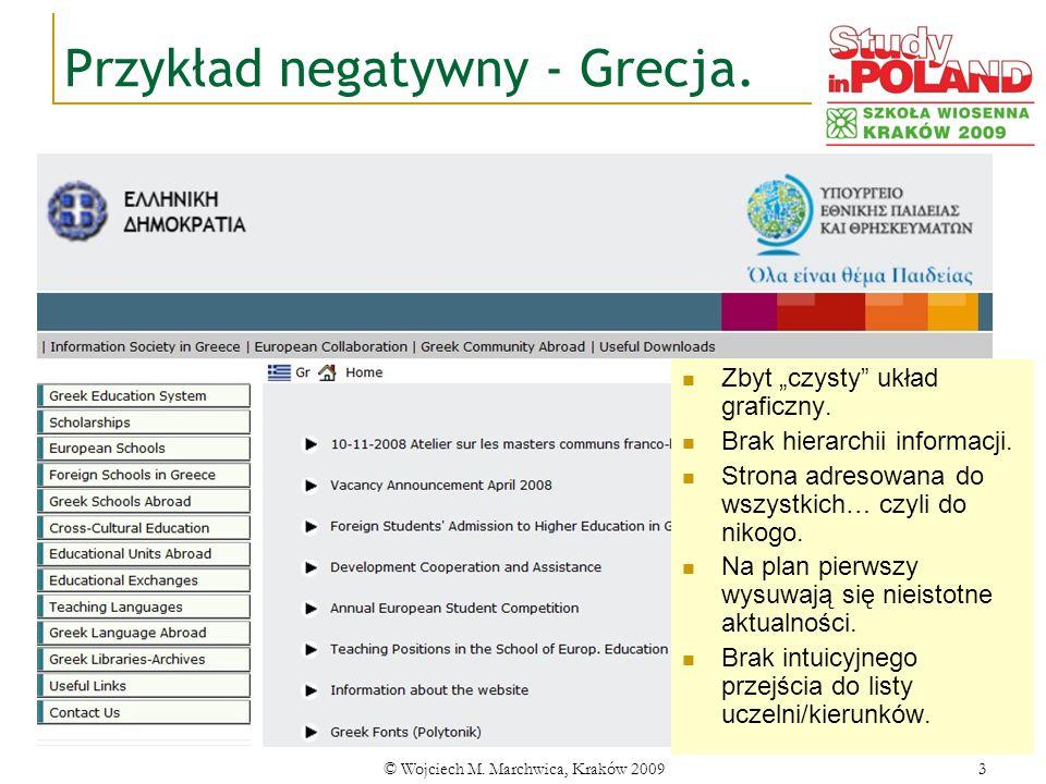 © Wojciech M. Marchwica, Kraków 20093 Przykład negatywny - Grecja. Zbyt czysty układ graficzny. Brak hierarchii informacji. Strona adresowana do wszys