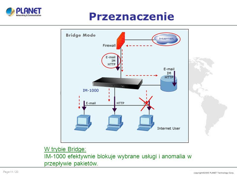 Page 11 / 20 Przeznaczenie W trybie Bridge: IM-1000 efektywnie blokuje wybrane usługi i anomalia w przepływie pakietów.