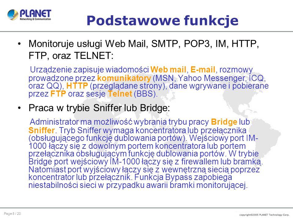 Page 9 / 20 Podstawowe funkcje Kopia zapasowa rekordów Okresowo wykonywana jest kopia zapasowa rekordów Web SMTP, Web POP3, SMTP, POP3, HTTP, FTP oraz Telnet na przydzielonym urządzeniu NAS lub serwerze plików.