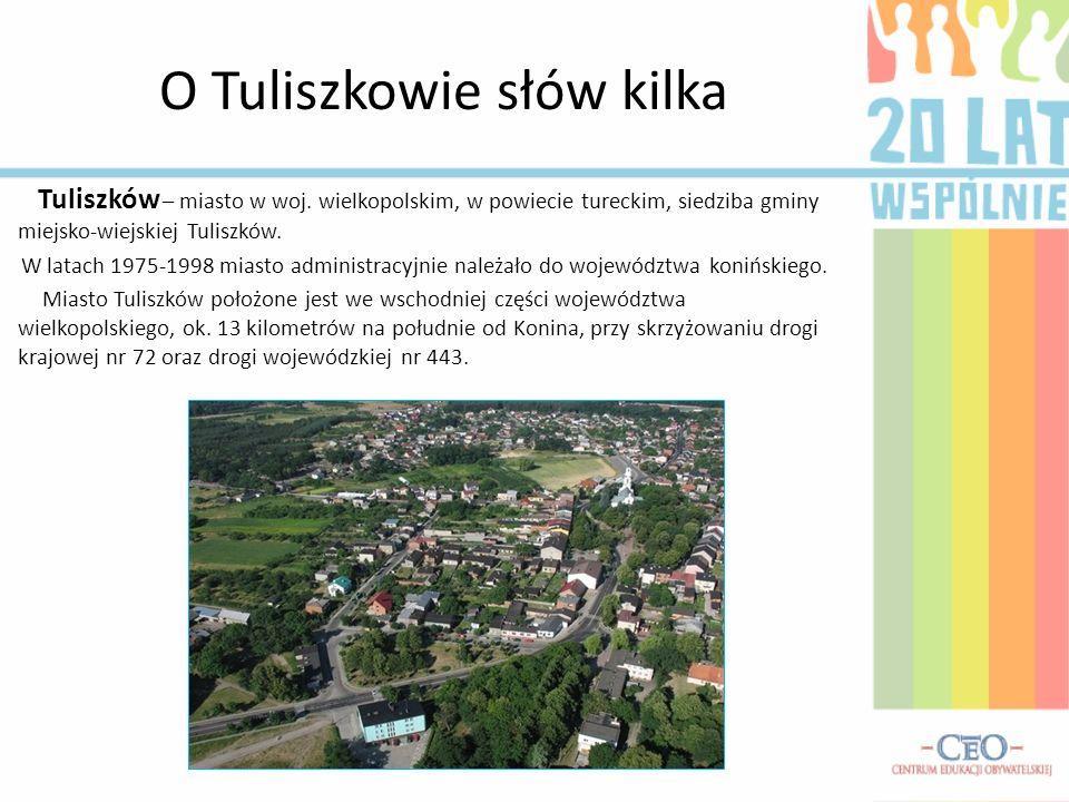 O Tuliszkowie słów kilka Tuliszków – miasto w woj. wielkopolskim, w powiecie tureckim, siedziba gminy miejsko-wiejskiej Tuliszków. W latach 1975-1998