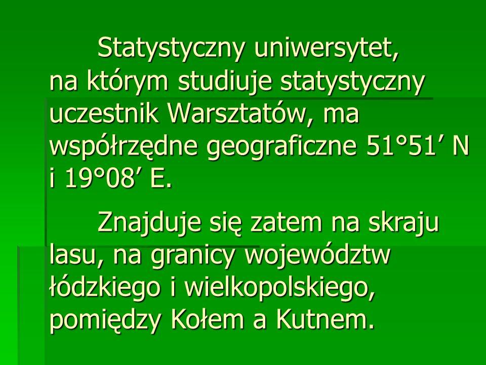 Statystyczny uniwersytet, na którym studiuje statystyczny uczestnik Warsztatów, ma współrzędne geograficzne 51°51 N i 19°08 E.