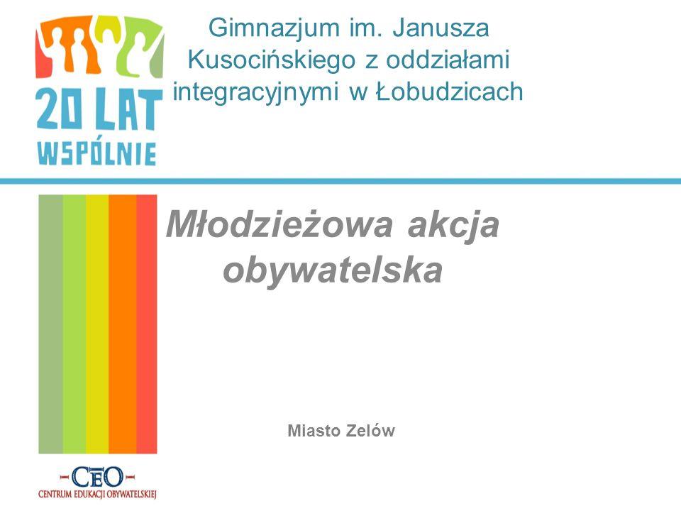 Gimnazjum im. Janusza Kusocińskiego z oddziałami integracyjnymi w Łobudzicach Młodzieżowa akcja obywatelska Miasto Zelów
