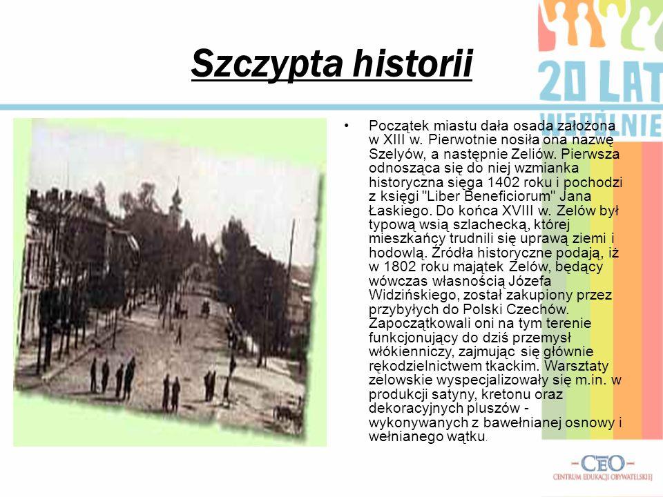 Szczypta historii Początek miastu dała osada założona w XIII w. Pierwotnie nosiła ona nazwę Szelyów, a następnie Zeliów. Pierwsza odnosząca się do nie