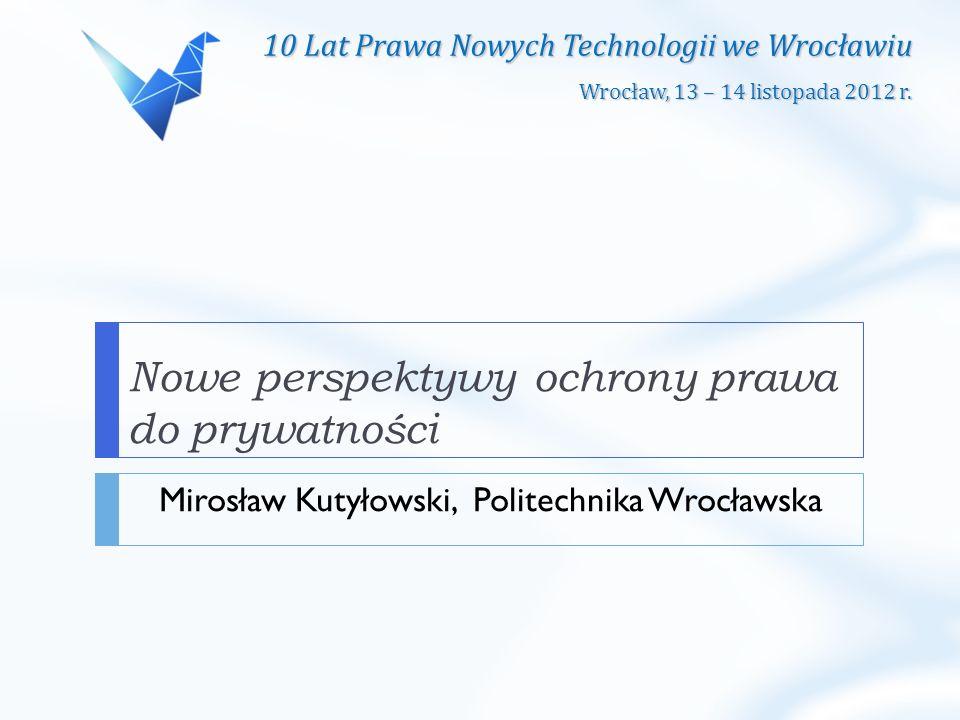 10 Lat Prawa Nowych Technologii we Wrocławiu Wrocław, 13 – 14 listopada 2012 r.