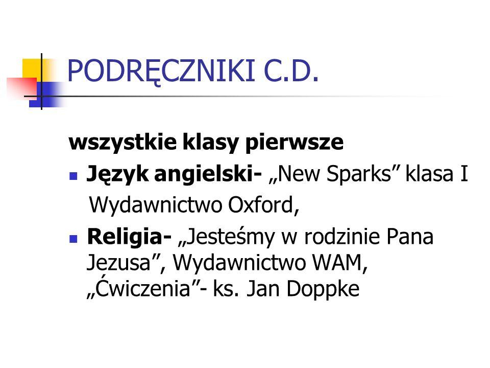 PODRĘCZNIKI C.D. wszystkie klasy pierwsze Język angielski- New Sparks klasa I Wydawnictwo Oxford, Religia- Jesteśmy w rodzinie Pana Jezusa, Wydawnictw