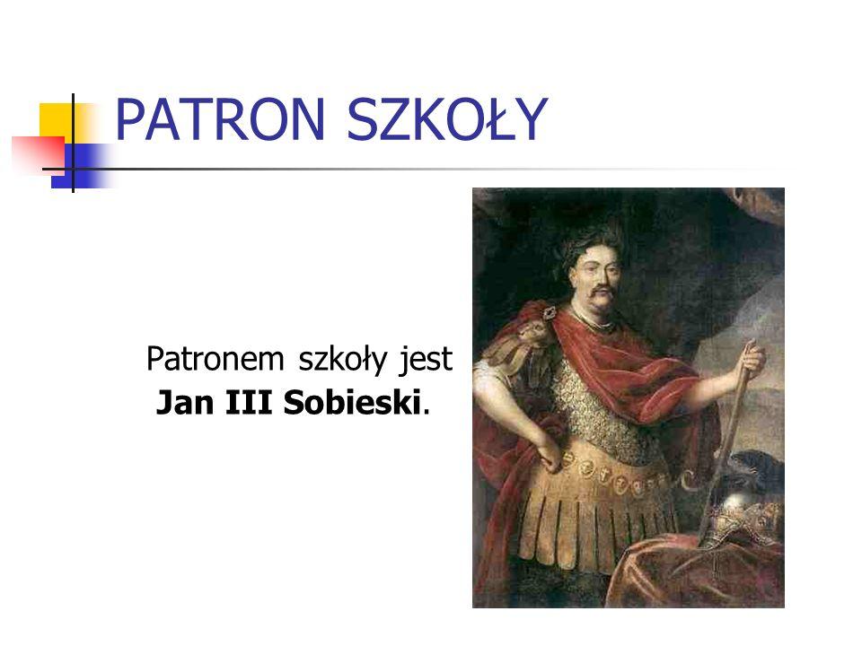 PATRON SZKOŁY Patronem szkoły jest Jan III Sobieski.